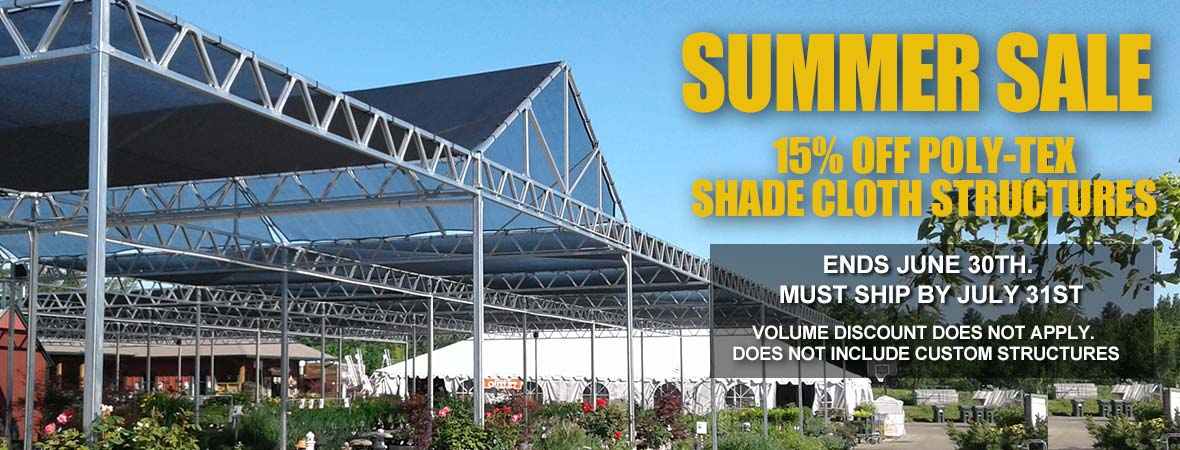 15% off select shade cloth structures, ends June 30th. Must ship by by July 31st