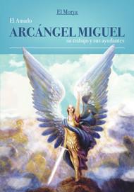 EL AMADO ARCÁNGEL MIGUEL SU TRABAJO Y SUS AYUDANTES - EL MORYA (LIBRO)