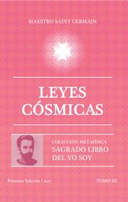 LEYES CÓSMICAS - MAESTRO SAINT GERMAIN (SAGRADO LIBRO DEL YO SOY PARTE 3)