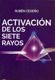 ACTIVACIÓN DE LOS SIETE RAYOS - RUBÉN CEDEÑO (LIBRO)