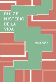 DULCE MISTERIO DE LA VIDA - MAITREYA (LIBRO)