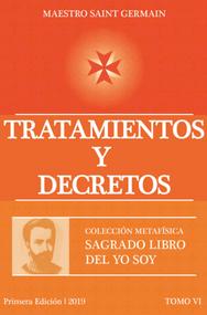 TRATAMIENTOS Y DECRETOS - MAESTRO SAINT GERMAIN (SAGRADO LIBRO DEL YO SOY PARTE 6)