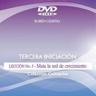 DVD MATA LA SED DE CRECIMIENTO, TERCERA INICIACIÓN LECCIÓN 5 - RUBÉN CEDEÑO
