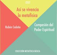 DVD COMPASIÓN DEL PODER ESPIRITUAL (ASÍ SE VIVENCIA LA METAFÍSICA) - RUBÉN CEDEÑO (CONFERENCIA)