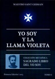 YO SOY Y LA LLAMA VIOLETA - MAESTRO SAINT GERMAIN (SAGRADO LIBRO DEL YO SOY PARTE 1)