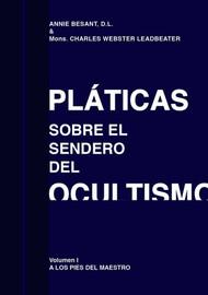 PLÁTICAS SOBRE EL SENDERO DEL OCULTISMO VOL I- ANNIE BESANT/C LEADBEATER (LIBRO)