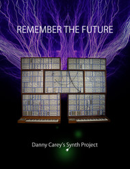 REMEMBER THE FUTURE: DANNY CAREY'S SYNTH PROJECT