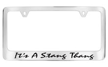 Ford Its A Stang Thang Chrome Plated Solid Brass License Plate Frame Holder Frame With Black Imprint