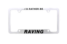 I'D RATHER BE RAVING License Plate Frame