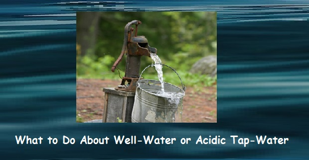 Well-Water or Acidic Tap-Water