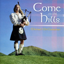 "Bagpipe CD - ""Come to the Hills"" Michael McClanathan"