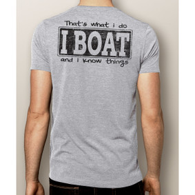 Men's Boating T-Shirt- I Boat and I Know Things (More Color Choices)