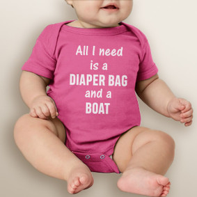 All I Need is A Diaper Bag and A Boat  - Baby Girl Bodysuit