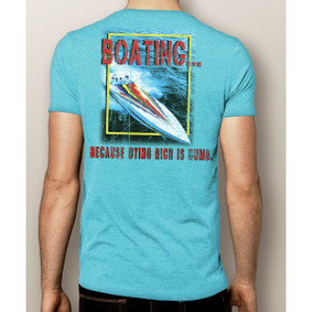 Men's Boating T-Shirt- Boating...Because dying rich is dumb.  (More Color Choices)