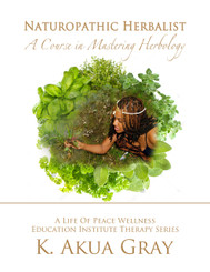 Naturopathic Herbalist: A Course in Mastering Herbology