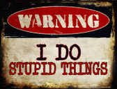 I Do Stupid Things Wholesale Metal Novelty Parking Sign