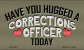 Have You Hugged Corrections Officer Wholesale Novelty Metal Magnet