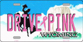 Drive Pink Wyoming Novelty Wholesale Metal License Plate
