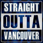 Straight Outta Vancouver Wholesale Novelty Metal Square Sign