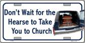 Don't Wait For The Hearse Wholesale Metal Novelty License Plate LP-240