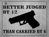 Better Judged By 12 Than Carried By 6 Wholesale Metal Novelty Parking Sign
