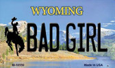 Bad Girl Wyoming State License Plate Wholesale Magnet