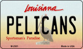 Pelicans Louisiana State License Plate Wholesale Magnet M-2581