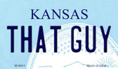 That Guy Kansas State License Plate Novelty Wholesale Magnet M-6631