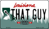 That Guy Louisiana State License Plate Novelty Wholesale Magnet M-6205