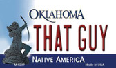 That Guy Oklahoma State License Plate Novelty Wholesale Magnet M-6237