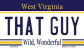 That Guy West Virginia State License Plate Wholesale Magnet M-6524