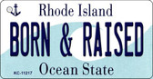 Born and Raised Rhode Island License Plate Novelty Wholesale Key Chain KC-11217