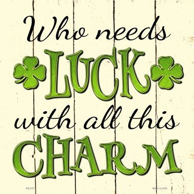 Who Needs Luck Wholesale Novelty Square Sign SQ-331