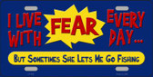 I Live With Fear Wholesale Metal Novelty License Plate