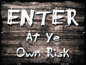 Enter At Ye Risk Wholesale Parking Sign P-1811
