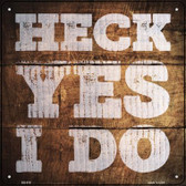 Heck Yes I Do Painted Stencil Wholesale Novelty Square Sign SQ-518