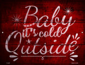 Baby Its Cold Outside Wholesale Novelty Metal Parking Sign P-2457