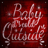 Baby Its Cold Outside Wholesale Novelty Metal Square Sign SQ-529