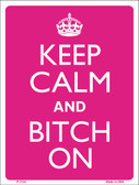 Keep Calm And Bitch On Wholesale Metal Novelty Parking Sign P-2124