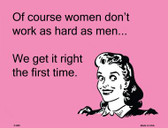Of course women don't work as hard as men E-Card Wholesale Metal Novelty Parking Sign