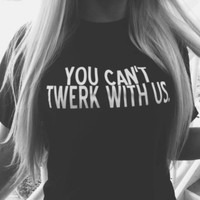 """You Can't Twerk With Us"" Short Sleeves Black Cotton Blend T-shirt"
