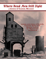 Where Dead Men Still Fight, a History of Stanton, Missouri