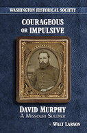 Courageous or Impulsive: David Murphy, a Missouri Soldier