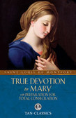 TRUE DEVOTION TO MARY with Preparation For Total Consecration