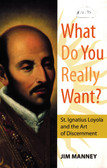 What Do You Really Want? St. Ignatius of Loyola and the Art of Discernment