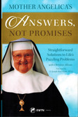 Mother Angelica's Answers. Not Promises, Straightforward Solutions to Life's Puzzling Problems