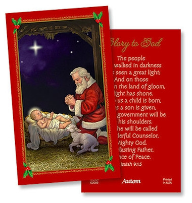 Adoring Santa Prayer card with verse from Isaiah The people who walked in darkness have seen a great light; And on those living in the land of gloom, a light has shone. For to us a child is born, to us a son is given, and the government will be on his shoulders. And he will be called Wonderful Counselor, Mighty God, Everlasting Father, Prince of Peace. Isaiah 9:1.5
