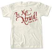 Be Not Afraid T-Shirt