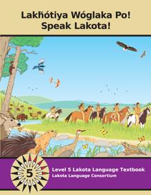 Lakȟótiya Wóglaka Po! - Speak Lakota!  Level 5 Textbook