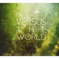 Drink Sing Live Love By Versus The World On Audio CD Album - EE720285